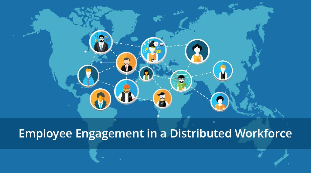 Employee Engagement in a Distributed Workforce